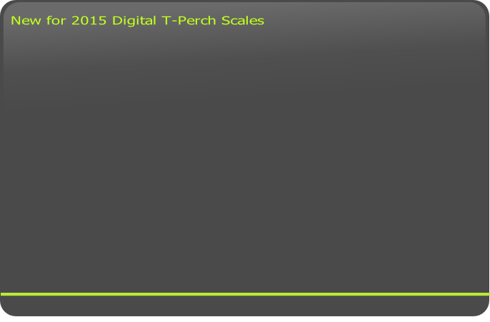 New for 2015 Digital T-Perch Scales